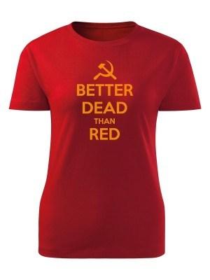 AKCE Dámské tričko BETTER DEAD THAN RED - červené, L