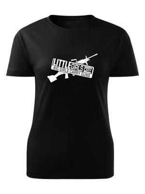 AKCE Dámské tričko LITTLE GIRLS CRY BIG GIRLS CARRY GUNS M249 - černé, M
