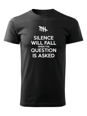 AKCE Tričko SILENCE WILL FALL WHEN THE QUESTION IS ASKED - černé, M