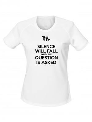 Dámské funkční tričko SILENCE WILL FALL WHEN THE QUESTION IS ASKED