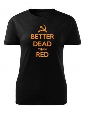 Dámské tričko BETTER DEAD THAN RED