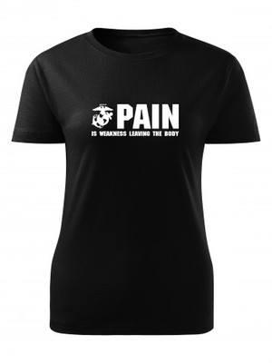 Dámské tričko USMC PAIN IS WEAKNESS LEAVING THE BODY Line