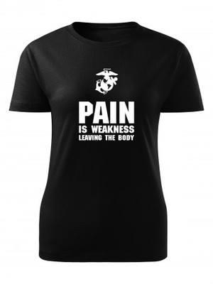 Dámské tričko USMC PAIN IS WEAKNESS LEAVING THE BODY