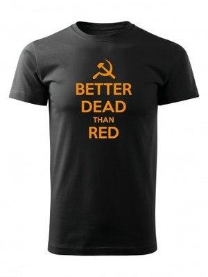 Tričko BETTER DEAD THAN RED